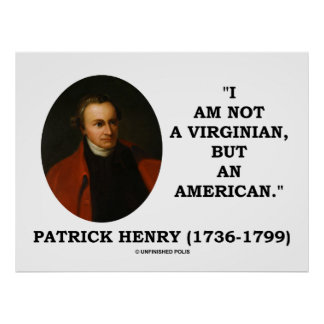 Patrick Henry I Am Not A Virginian But An American Poster
