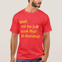 Patrick Mahomes: Did He Throw that Left-Handed? T-Shirt