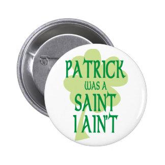 Patrick Was A Saint Pinback Buttons