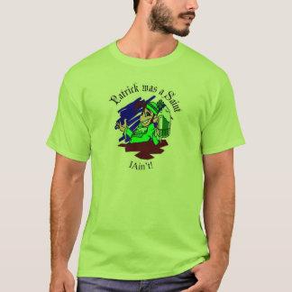 Patrick Was A Saint - I Ain't! T-Shirt