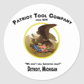 Patriot Tool Company, We don't sell imported crap! Classic Round Sticker