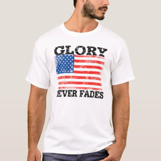 Patriotic American Flag Glory Never Fades T-Shirt
