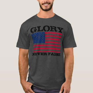 Patriotic Glory Never Fades - Shirt