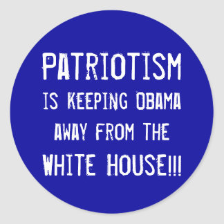 Patriotism, is keeping Obama out o... - Customized Classic Round Sticker