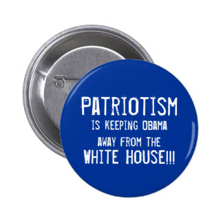 Patriotism, is keeping Obama out o... - Customized Pinback Button