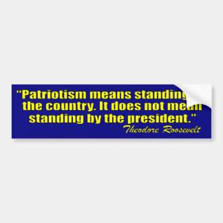Patriotism Means Standing By The Country Car Bumper Sticker