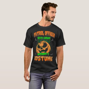 Halloween Themed Patrol Officer Scary Without A Costume Halloween T-Shirt