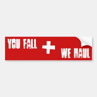 """Patrol - """"You Fall, We Haul"""" Bumper Sticker Car Bumper Sticker"""