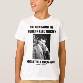 Patron Saint Of Modern Electricity (Nikola Tesla) T-Shirt