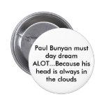 Paul Bunyan debe sueño del día MUCHO… porque su h… Pin Redondo 5 Cm