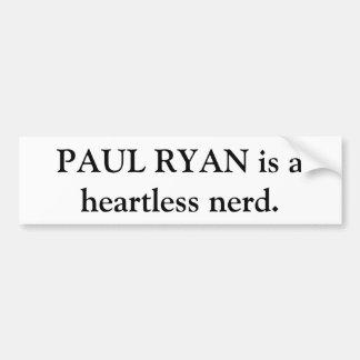 Paul Ryan is a heartless nerd. Bumper sticker.