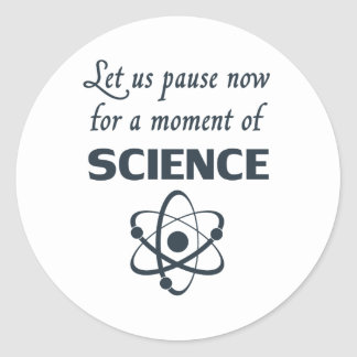 Pause for a Moment of Science Classic Round Sticker