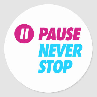 Pause NEVER STOP Classic Round Sticker