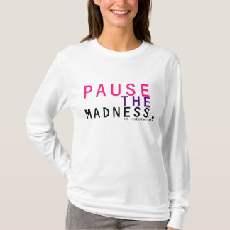 PAUSE THE MADNESS - Robotanists T Hoodie