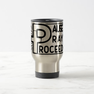PAUSE to PRAY then PROCEED Travel Mug