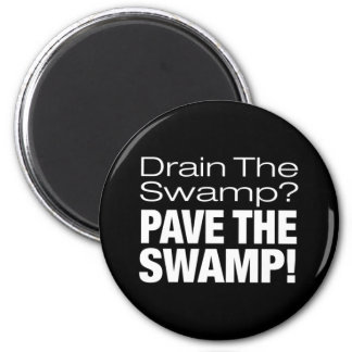 PAVE THE SWAMP! 2 INCH ROUND MAGNET