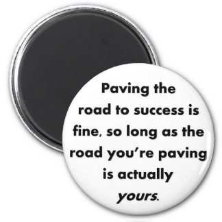 paving-the-road-to-success-is-fine-so-long-as magnet