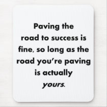 paving-the-road-to-success-is-fine-so-long-as mouse pad