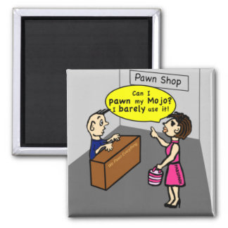 PAWN MY MOJO hilarious sarcastic funny cartoon Magnet