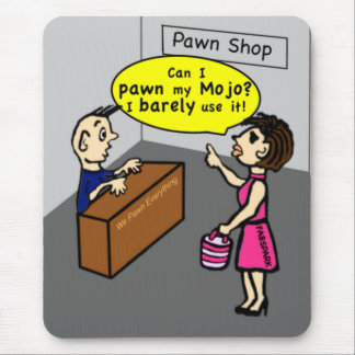 PAWN MY MOJO hilarious sarcastic funny cartoon Mouse Pad