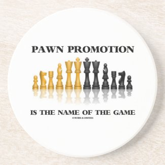 Pawn Promotion Is The Name Of The Game Coaster