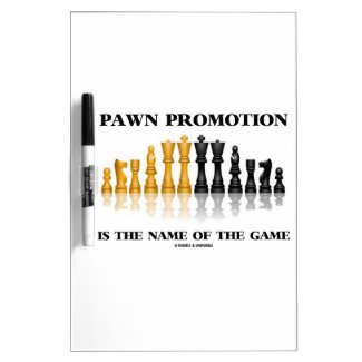 Pawn Promotion Is The Name Of The Game Dry Erase Board