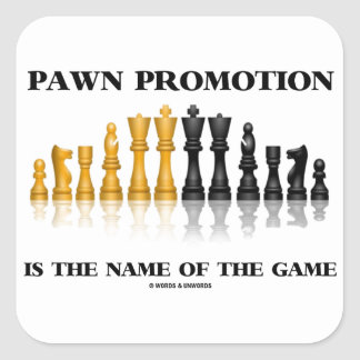 Pawn Promotion Is The Name Of The Game Square Sticker