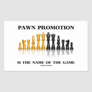 Pawn Promotion Is The Name Of The Game Rectangular Sticker