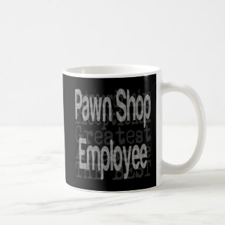 Pawn Shop Employee Extraordinaire Coffee Mug