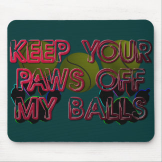 PAWS OFF MY BALLS MOUSE PAD
