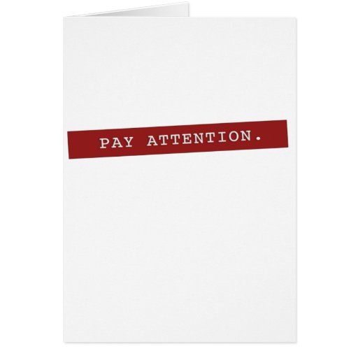 Pay Attention - Classic Greeting Card