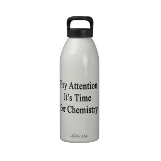 Pay Attention It s Time For Chemistry Water Bottle