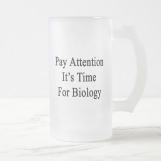 Pay Attention It's Time For Biology 16 Oz Frosted Glass Beer Mug
