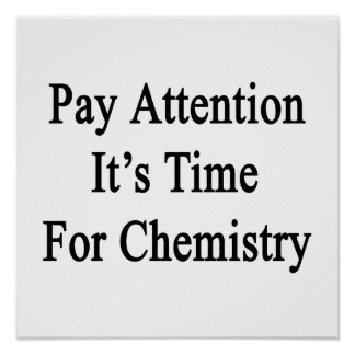 Pay Attention It's Time For Chemistry Poster