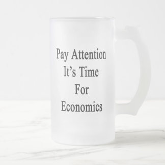 Pay Attention It's Time For Economics 16 Oz Frosted Glass Beer Mug