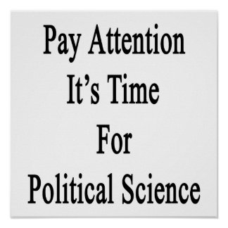 Pay Attention It's Time For Political Science Poster