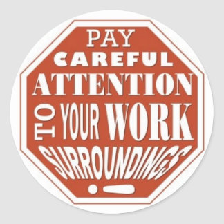 Pay Careful Attention to Your Work Surroundings Classic Round Sticker