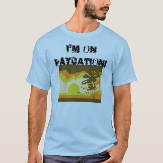 Pay-Cation T-Shirt