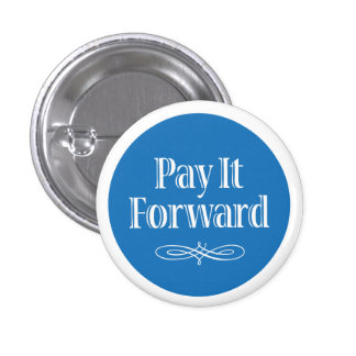 Pay It Forward Pinback Button