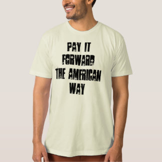 Pay it Foward the American Way - T-Shirt