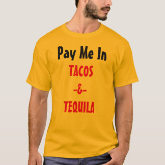 """""""Pay Me In Tacos & Tequila"""" t-shirt"""