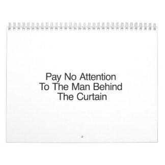 Pay No Attention To The Man Behind The Curtain Calendars