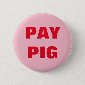 PAY PIG PINBACK BUTTON