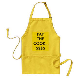 PAY THE COOK........, $$$$ ADULT APRON