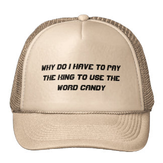 Pay the King to use the word candy Trucker Hat