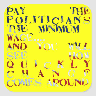Pay the Politicians the Minimum Wage... Sticker