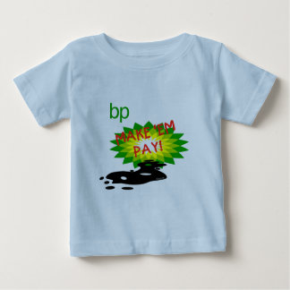 Pay up BP Baby T-Shirt