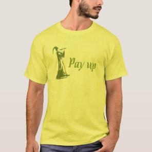 Pay Up! T-Shirt