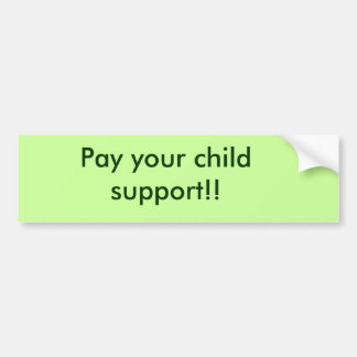 Pay your child support!! bumper sticker