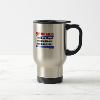 Pay your taxes. 11 millon illegals rely on you. 15 oz stainless steel travel mug